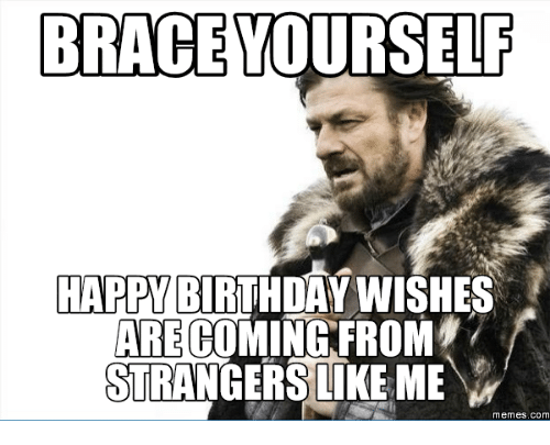 brace-yourself-happy-birthday-wishes-are-coming-from-strangerslike-me-14255462.png